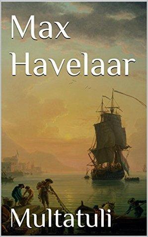 Max Havelaar: Of de koffi-veilingen der Nederlandsche Handel-Maatschappy  by  Multatuli