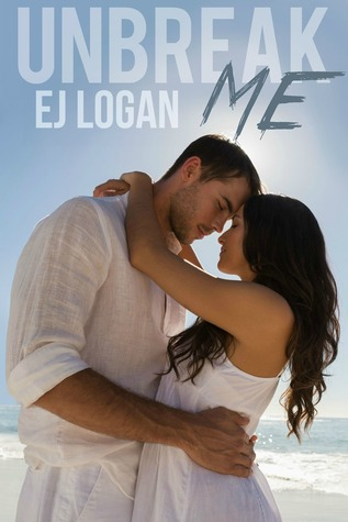 Unbreak Me by E.J. Logan