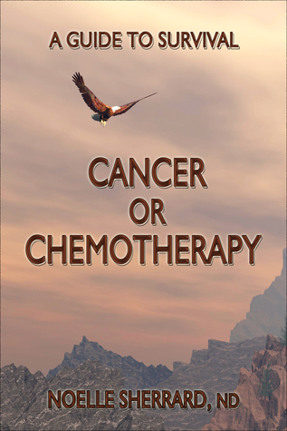 Cancer of Chemotherapy: A Guide to Survival Noelle Sherrard