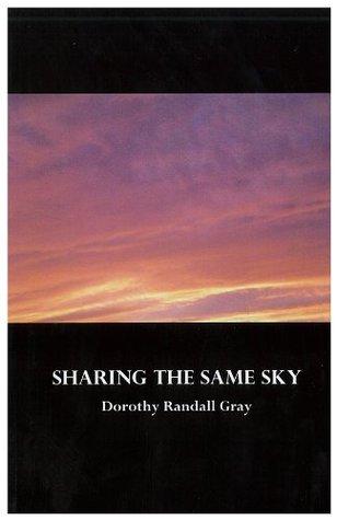 Sharing The Same Sky  by  Dorothy Randall Gray