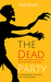 The Dead Party (Less Bond, More Pong): A Political Satire With Zombies.