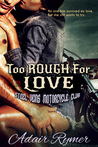 Too Rough For Love (Steel Veins MC, #1)