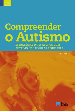 Compreender o Autismo: Estratégias para alunos com autismo nas escolas regulares Sally Hewitt