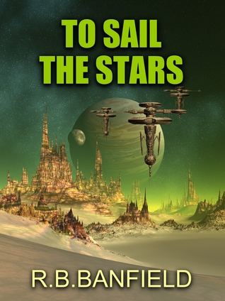 To Sail the Stars  by  RB Banfield