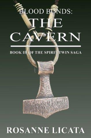 Blood Bonds: The Cavern: Book III of the Spirit Twin Saga Rosanne Licata