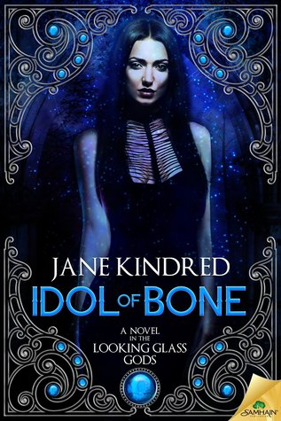 Recent Release Review:  Idol of Bone (Looking Glass Gods #1) by Jane Kindred