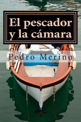 El Pescador y La Camara: Cuentos  by  Pedro Merino