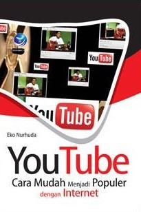 YouTube, Cara Mudah Menjadi Populer dengan Internet by Eko Nurhuda