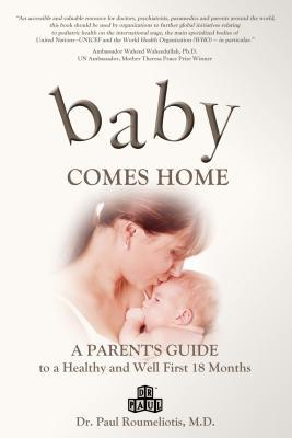 Baby Comes Home: A Parent's Guide to a Healthy and Well First 18 Months