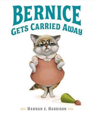 Bernice Gets Carried Away - Hannah E. Harrison