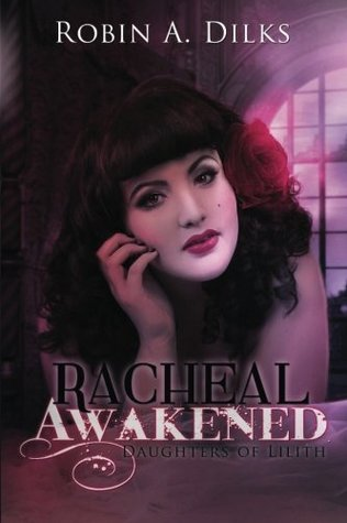 Racheal Awakened by Robin A. Dilks