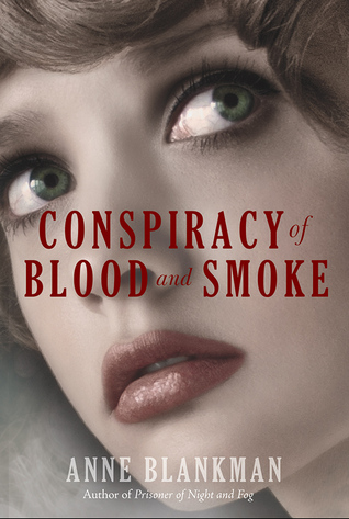Conspiracy of Blood and Smoke (Prisoner of Night and Fog #2) by Anne Blankman