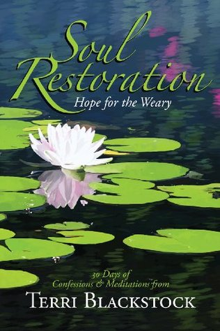 Soul Restoration Hope for the Weary  by  Terri Blackstock