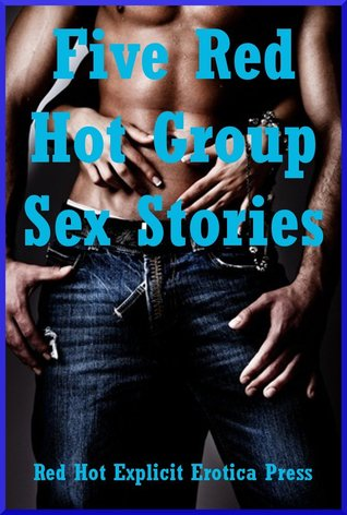 Five Red Hot Group Sex Stories: Five Sex in Groups Erotica Stories Marilyn More