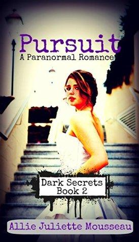 Pursuit (Dark Secrets #2) Allie Juliette Mousseau