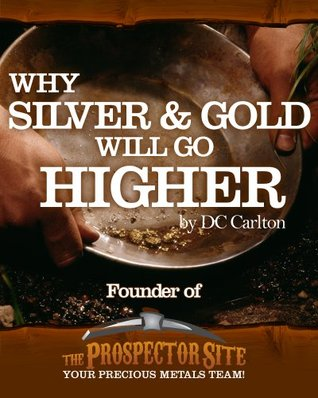 Why Silver & Gold Will Go Higher  by  DC Carlton