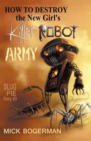 How to Destroy the New Girl's Killer Robot Army (Slug Pie Story #3)