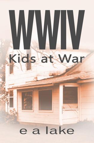 WWIV - Kids at War by E.A. Lake