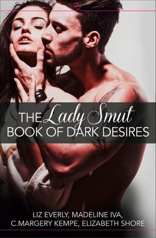 The Lady Smut Book of Dark Desires by Liz Everly