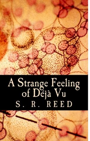 A Strange Feeling of Deja Vu  by  S.R. Reed