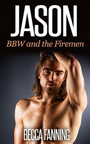 Jason (BBW Firefighter Menage) (BBW and the Firemen Book 3)