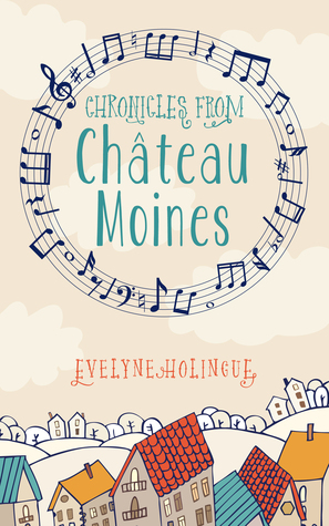 Chronicles from Chateau Moines by Evelyne Holingue