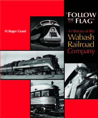 Follow the Flag: A History of the Wabash Railroad Company  by  H. Roger Grant