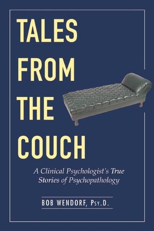 A Clinical Psychologist's True Stories of Psychopathology - Dr. Bob Wendorf