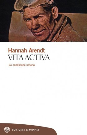 Vita activa. La condizione umana  by  Hannah Arendt