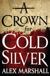 A Crown for Cold Silver (The Crimson Empire, #1)