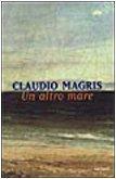 Un altro mare Claudio Magris