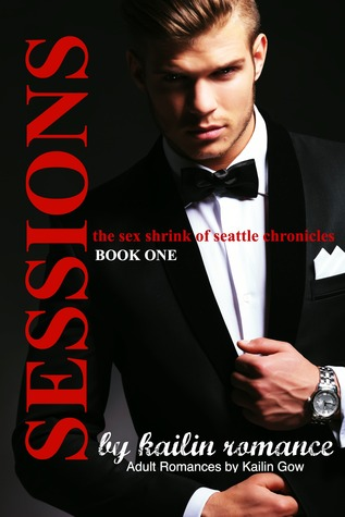 Sessions: Volume I (The Sex Shrink of Seattle, #1)  by  Kailin Gow