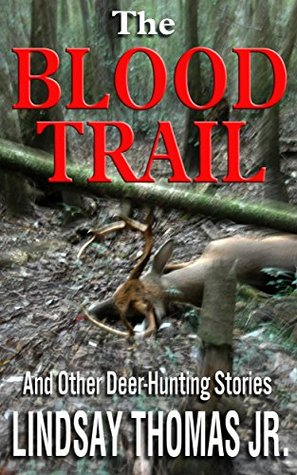 The Blood Trail: And Other Deer Hunting Stories Lindsay Thomas Jr.