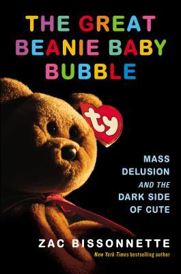 The Great Beanie Baby Bubble: Mass Delusion and the Dark Side of Cute