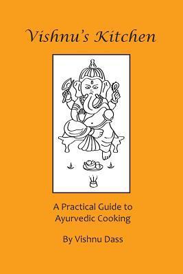 Vishnus Kitchen: A Practical Guide to Ayurvedic Cooking  by  Vishnu Dass