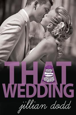 That Wedding (That Boy #2)  - Jillian Dodd