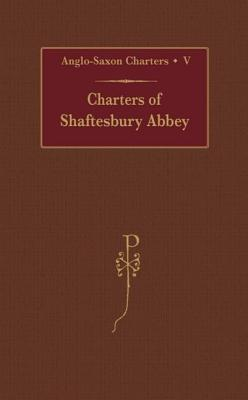 Charters of Shaftesbury Abbey  by  S.E. Kelly