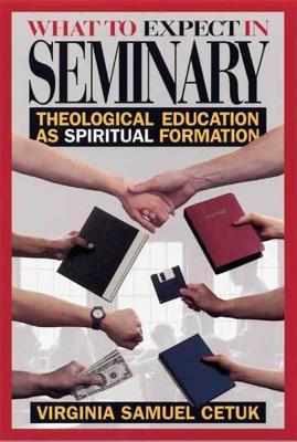 What to Expect in Seminary: Theological Education as Spiritual Formation Virginia S Cetuk