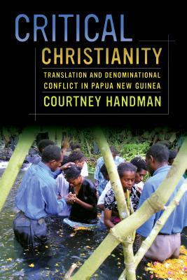 Critical Christianity: Translation and Denominational Conflict in Papua New Guinea Courtney Handman