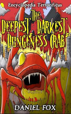 Encyclopedia Terrorificus: The Deepest, Darkest, Dungeness Crab Daniel  Fox