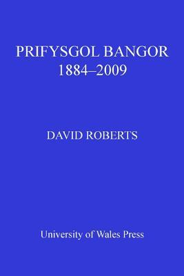 Prifysgol Bangor 1884-2009  by  David Roberts  Ra
