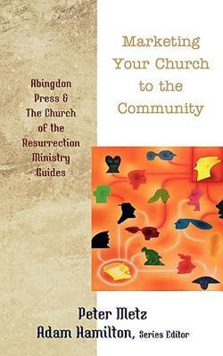 Marketing Your Church to the Community Peter Metz