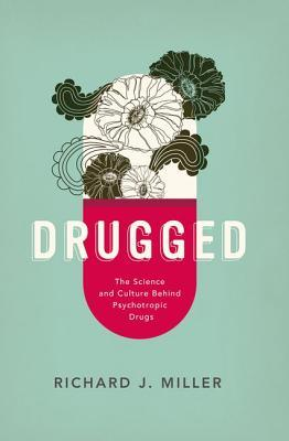 The Science and Culture Behind Psychotropic Drugs - Richard J. Miller