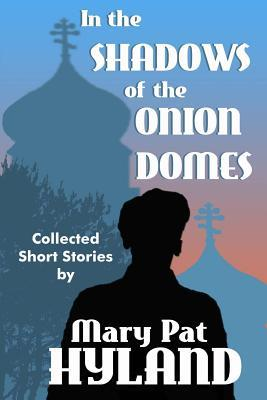 In the Shadows of the Onion Domes by Mary Pat Hyland