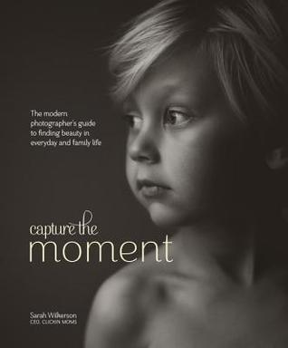 Capturing the Moment by Sarah Wilkerson