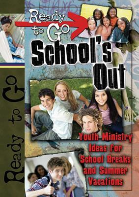 Ready-To-Go Schools Out: Youth Ministry Ideas for School Breaks and Summer Vacation  by  Todd Outcalt