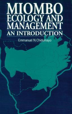 Miombo Ecology and Management: An Introduction  by  Emmanuel N. Chidumayo