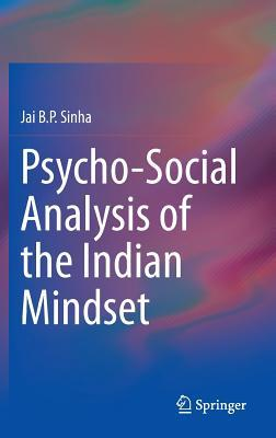 Psycho-Social Analysis of the Indian Mindset  by  Jai B P Sinha