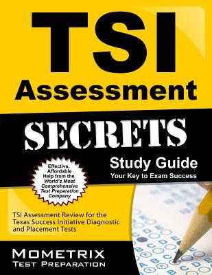 Tsi Assessment Secrets Study Guide: Tsi Assessment Review for the Texas Success Initiative Diagnostic and Placement Tests  by  Tsi Exam Secrets Test Prep