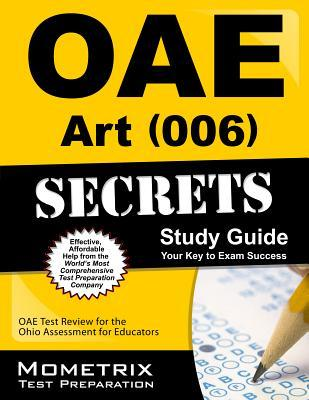 Oae Art (006) Secrets Study Guide: Oae Test Review for the Ohio Assessments for Educators Oae Exam Secrets Test Prep
